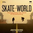 SKATE THE WORLD: Photographing One World of Skateboarding