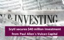 Scytl secures $40 million investment from Paul Allen�s Vulcan Capital