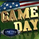 Lincoln Casino�s New �Game Day� Slot Captures Excitement of Super Bowl -- Two $15,000 Slots Tournaments This Month