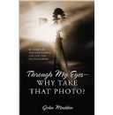 Best Selling Book, Through My Eyes-Why Take That Photo?, Is Now Free on Amazon for 5 Days  (until 10/02/2015)