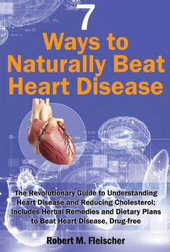 7 Ways to Naturally Beat Heart Disease by Robert Fleischer