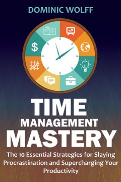 Time Management Mastery by Dominic Wolff