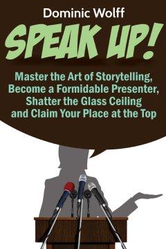 Speak Up! By Dominic Wolff