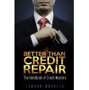 �Better Than Credit Repair: The Handbook of Credit Mastery� An Amazon Best-Selling Book, Will Be Free One More Day