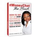 #MoneyChat THE BOOK Offers Practical Advice From A Financial Expert Who Knows How to Battle Debt And Win